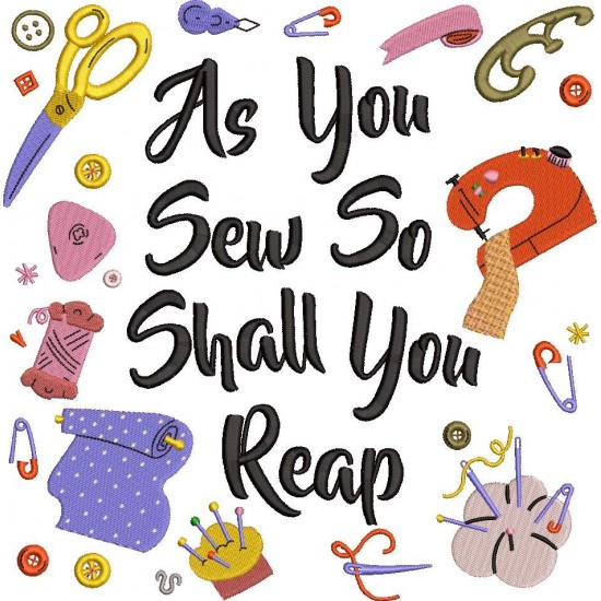 As You Sew So Shall You Reap
